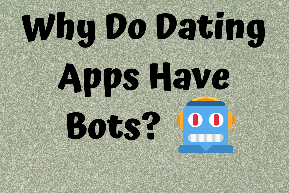Why Do Dating Apps Have Bots? - Dating App World